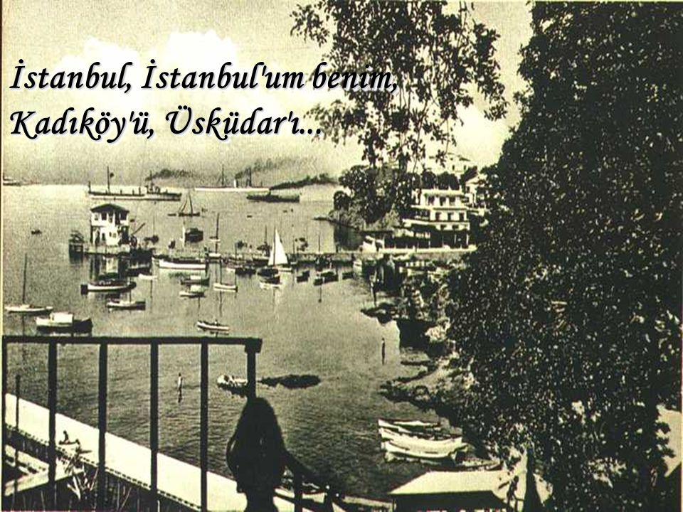 İstanbul, İstanbul'um benim, Kadıköy'ü, Üsküdar'ı...