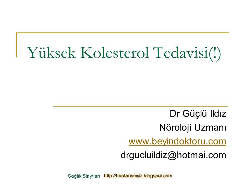 Yüksek Kolesterol Tedavisi(!) Dr Güçlü Ildız Nöroloji Uzmanı www.beyindoktoru.com drgucluildiz@hotmai.com Sağlık Slaytları Sağlık Slaytları http://has