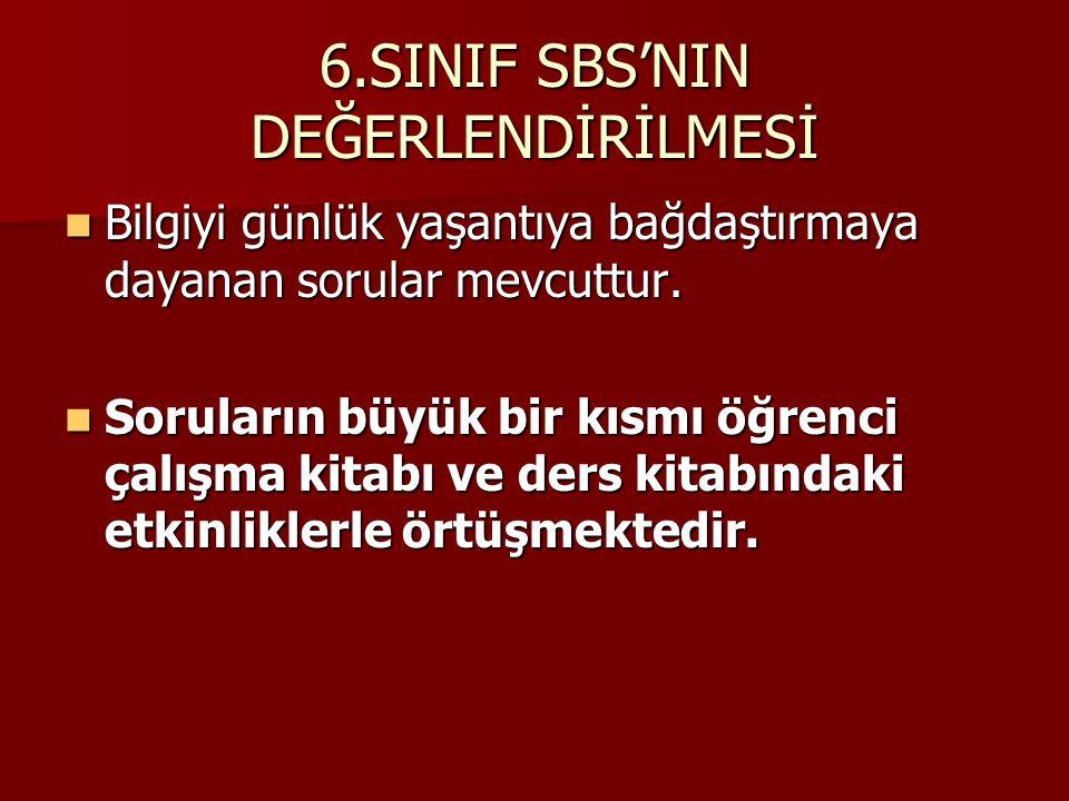 6.SINIF SBS'NIN DEĞERLENDİRİLMESİ Bilgiyi günlük yaşantıya bağdaştırmaya dayanan sorular mevcuttur.