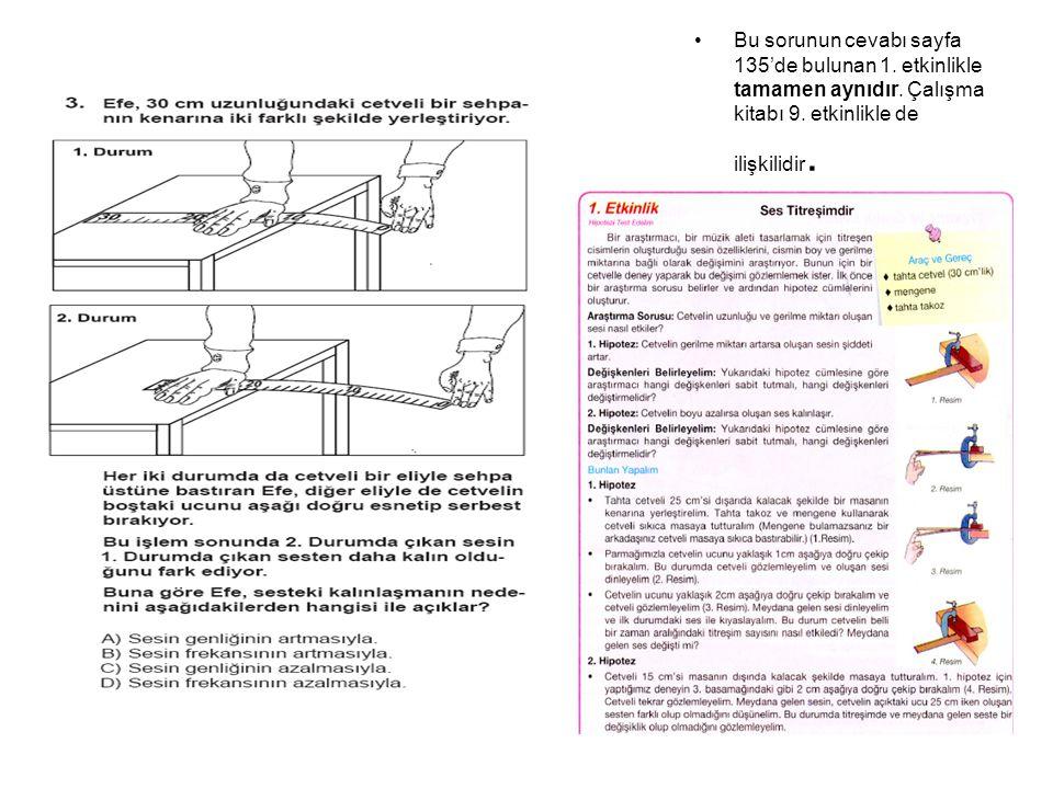 Bu sorunun cevabı sayfa 135'de bulunan 1.etkinlikle tamamen aynıdır.