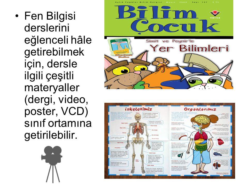 Fen Bilgisi derslerini eğlenceli hâle getirebilmek için, dersle ilgili çeşitli materyaller (dergi, video, poster, VCD) sınıf ortamına getirilebilir.