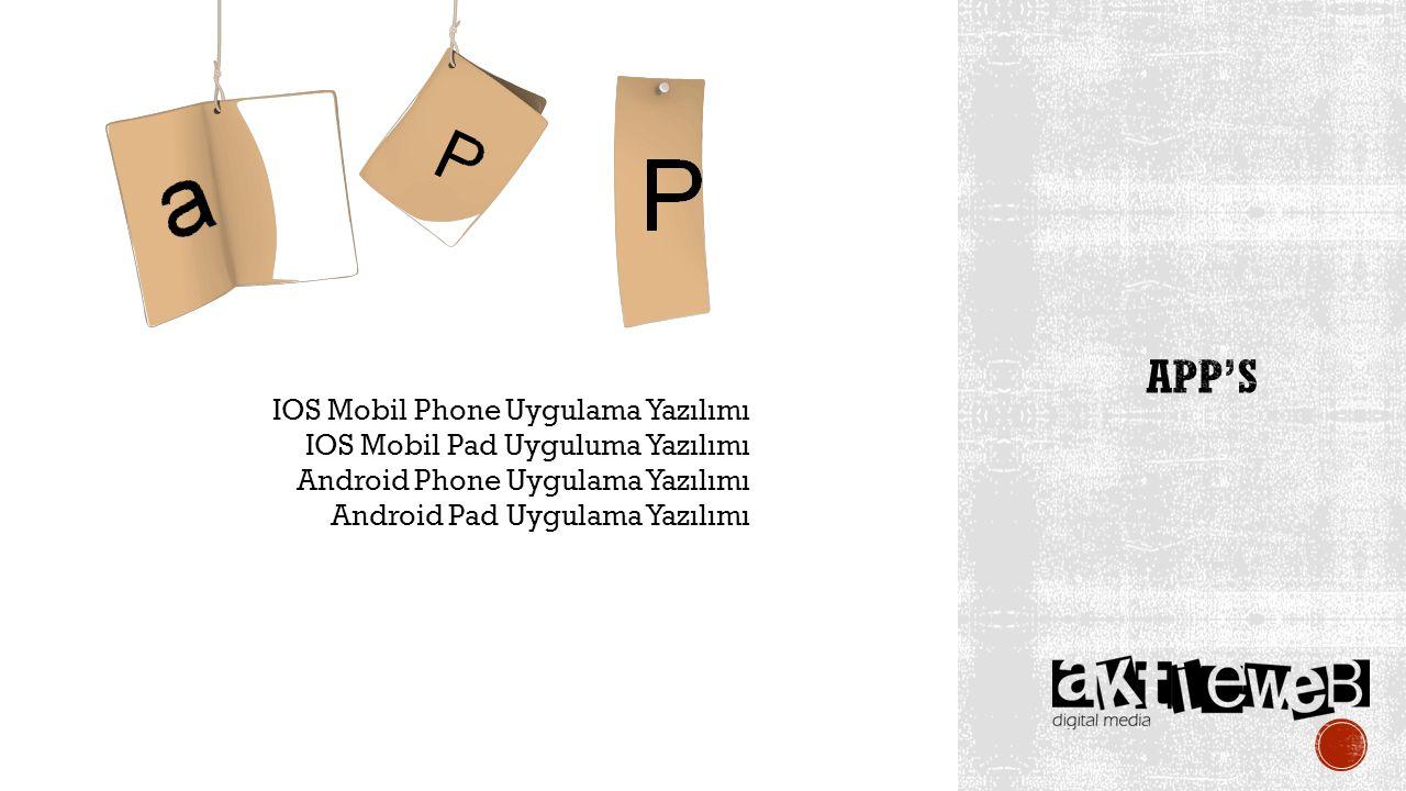 IOS Mobil Phone Uygulama Yazılımı IOS Mobil Pad Uyguluma Yazılımı Android Phone Uygulama Yazılımı Android Pad Uygulama Yazılımı