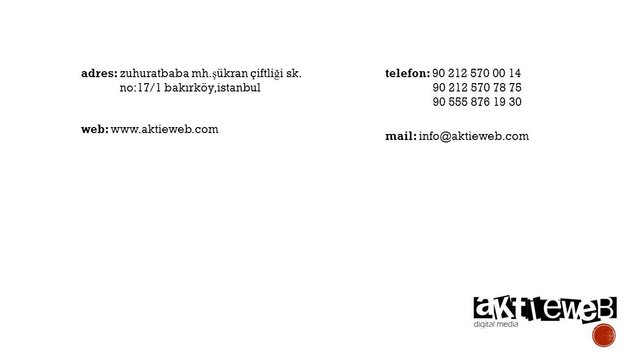 adres: zuhuratbaba mh. ş ükran çiftli ğ i sk. no:17/1 bakırköy,istanbul telefon: 90 212 570 00 14 90 212 570 78 75 90 555 876 19 30 web: www.aktieweb.
