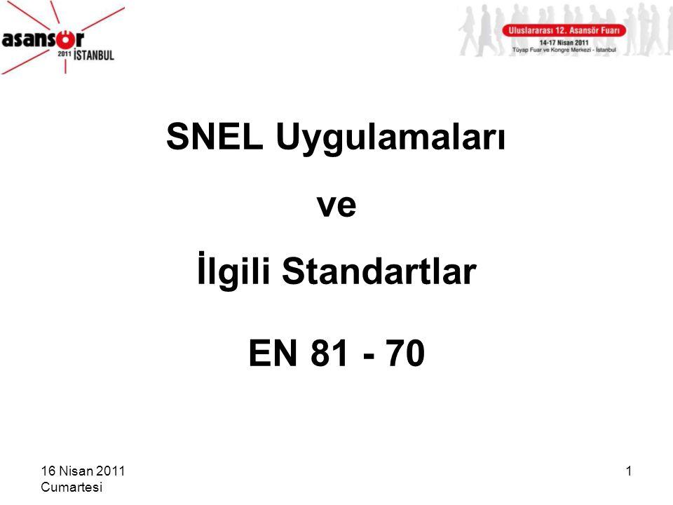 16 Nisan 2011 Cumartesi 1 SNEL Uygulamaları ve İlgili Standartlar EN 81 - 70