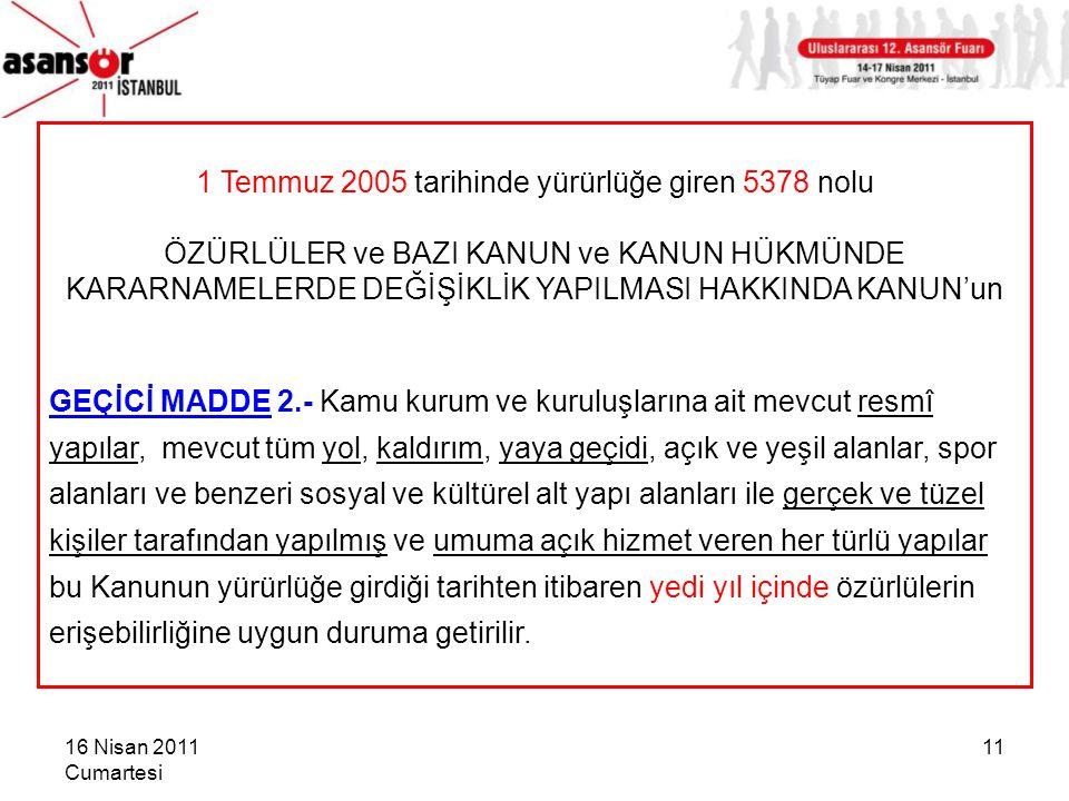 16 Nisan 2011 Cumartesi 11 1 Temmuz 2005 tarihinde yürürlüğe giren 5378 nolu ÖZÜRLÜLER ve BAZI KANUN ve KANUN HÜKMÜNDE KARARNAMELERDE DEĞİŞİKLİK YAPIL