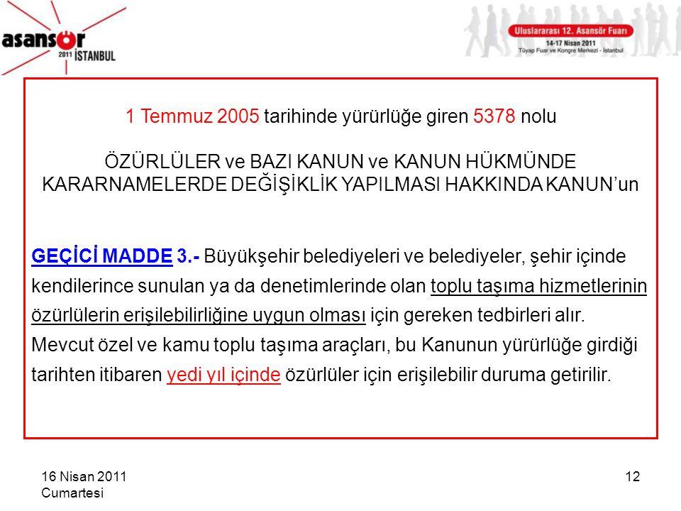 16 Nisan 2011 Cumartesi 12 1 Temmuz 2005 tarihinde yürürlüğe giren 5378 nolu ÖZÜRLÜLER ve BAZI KANUN ve KANUN HÜKMÜNDE KARARNAMELERDE DEĞİŞİKLİK YAPIL