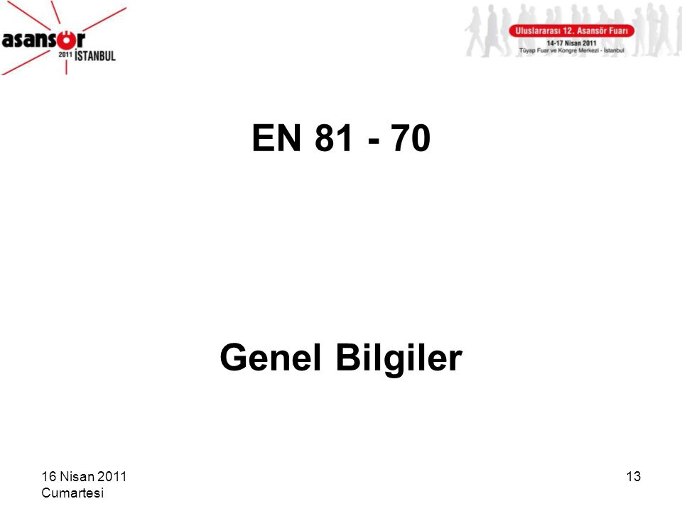 16 Nisan 2011 Cumartesi 13 EN 81 - 70 Genel Bilgiler