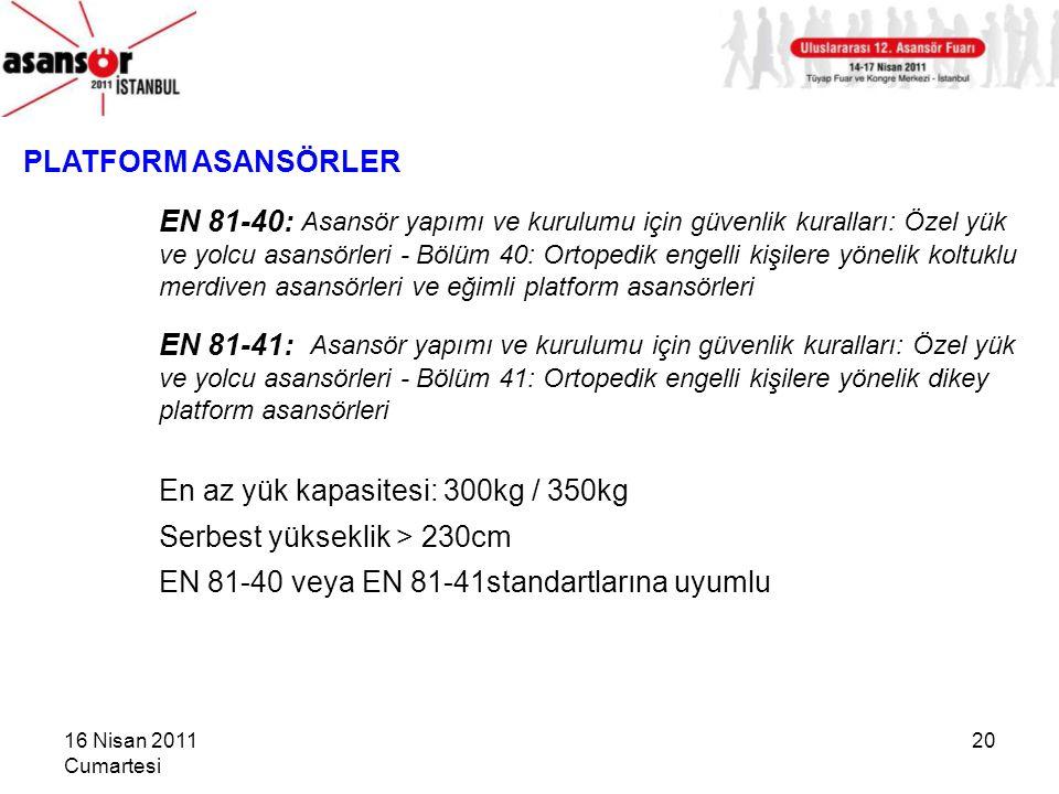 16 Nisan 2011 Cumartesi 20 PLATFORM ASANSÖRLER EN 81-40: Asansör yapımı ve kurulumu için güvenlik kuralları: Özel yük ve yolcu asansörleri - Bölüm 40: