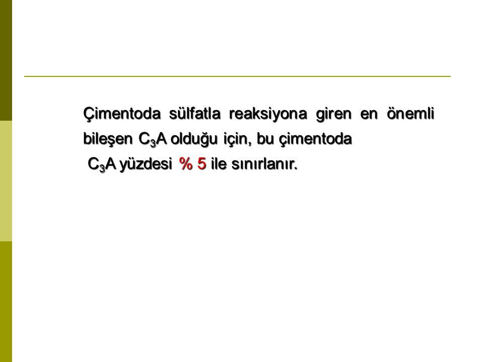Çimentoda sülfatla reaksiyona giren en önemli bileşen C 3 A olduğu için, bu çimentoda C 3 A yüzdesi % 5 ile sınırlanır.