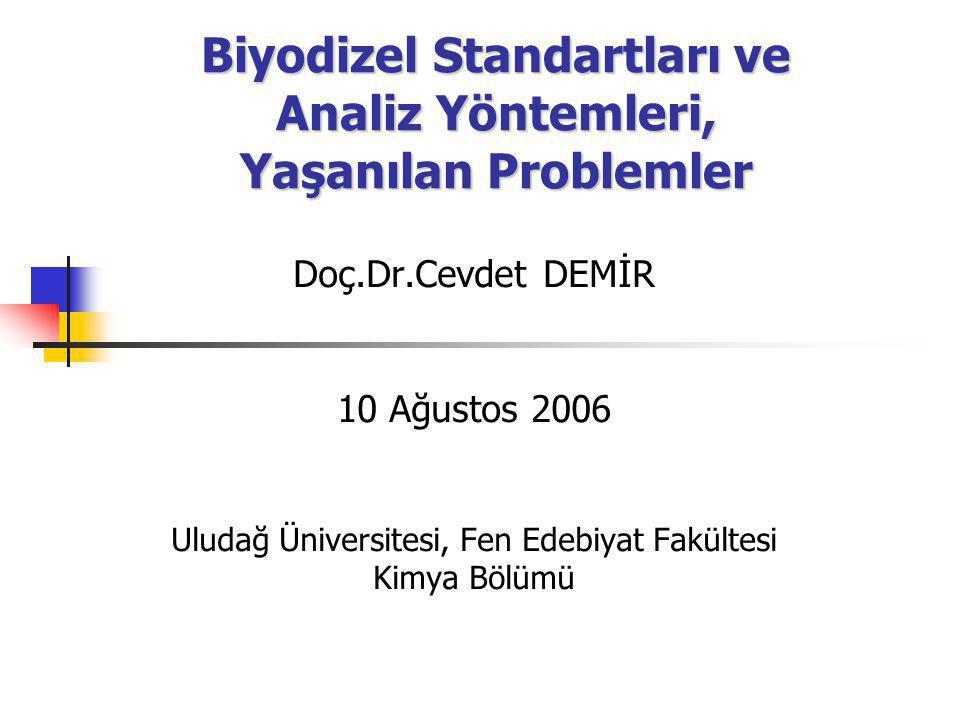 Biyodizel Standartları ve Analiz Yöntemleri, Yaşanılan Problemler Doç.Dr.Cevdet DEMİR 10 Ağustos 2006 Uludağ Üniversitesi, Fen Edebiyat Fakültesi Kimy