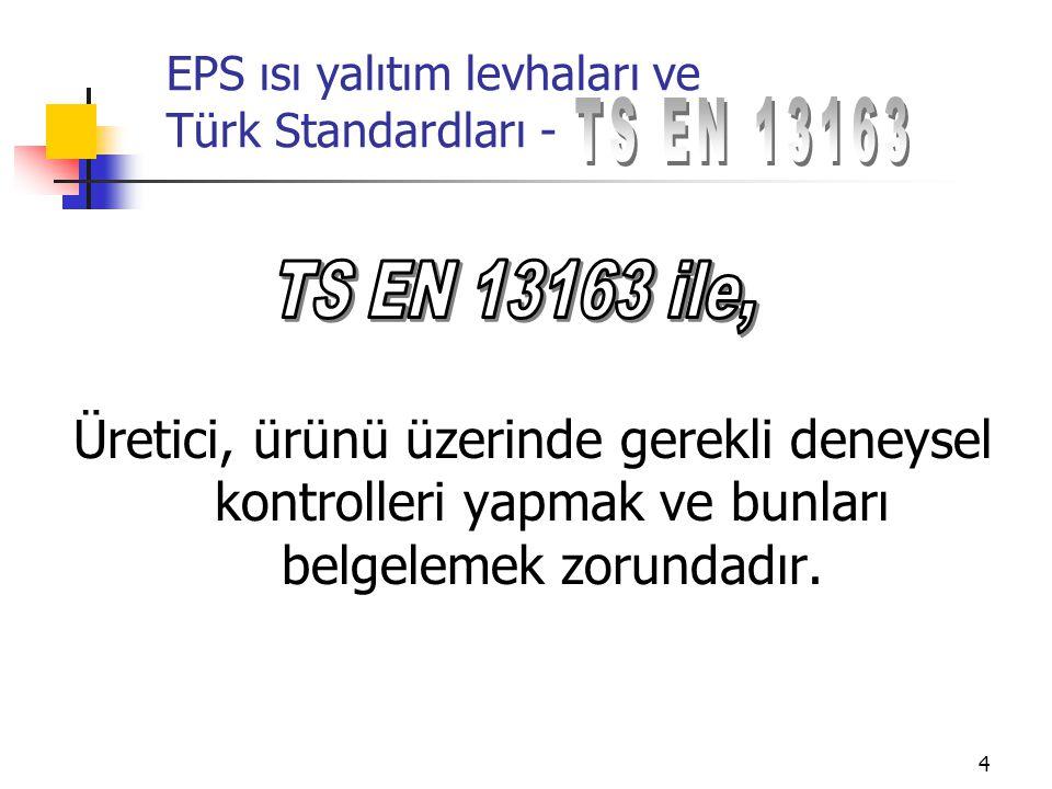 5 EPS ısı yalıtım levhaları ve Türk Standardları - EPS ısı yalıtım levhalarının bütün uygulamalarında aşağıdaki özelliklerin periyodik bir şekilde ölçülmesini ve kayıtlarının tutulmasını gerekli kılmaktadır.