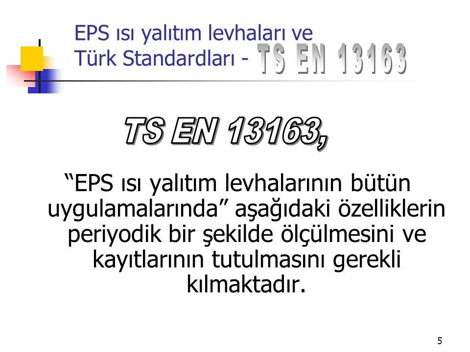 6 EPS ısı yalıtım levhaları ve Türk Standardları - Isı iletkenliği ve ısıl direnç Yoğunluk (Ek bir notla ilave edilmiştir) Uzunluk, genişlik, kalınlık Gönyeden sapma Düzlemsellik Boyut kararlılığı Eğme dayanımı Yangın karşısındaki davranışı