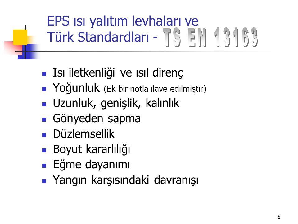 7 EPS ısı yalıtım levhaları ve Türk Standardları - Farklı uygulamalarda (dışardan yalıtım, içerden yalıtım, çatı yalıtımı vb.) bu özelliklerin farklı değerlerde olması gerekir.