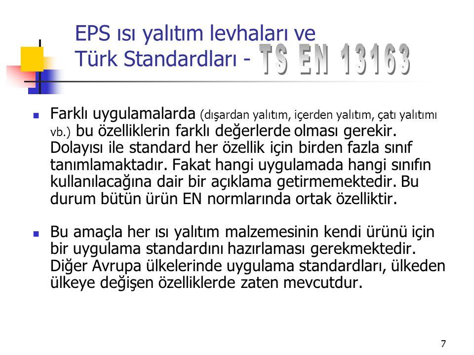 8 EPS ısı yalıtım levhaları ve Türk Standardları - Ayrıca, ısı yalıtım levhasının EPS sınıfının belirlenmesi istenmektedir ki; bunun için ürünün %10 deformasyondaki basınç gerilmesinin de bilinmesi gerekmektedir.