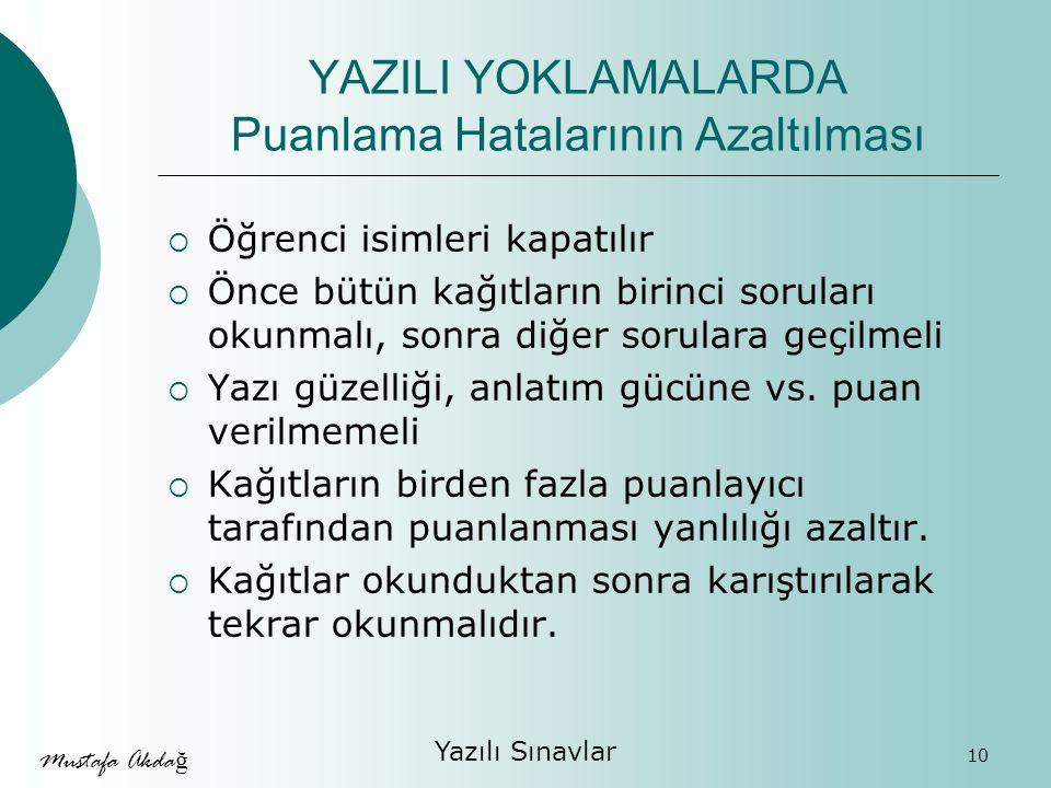 Mustafa Akda ğ Yazılı Sınavlar 10  Öğrenci isimleri kapatılır  Önce bütün kağıtların birinci soruları okunmalı, sonra diğer sorulara geçilmeli  Yazı güzelliği, anlatım gücüne vs.