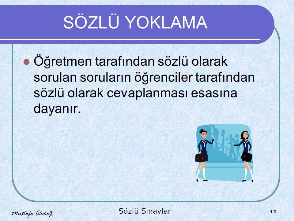 Mustafa Akda ğ Sözlü Sınavlar 11 SÖZLÜ YOKLAMA Öğretmen tarafından sözlü olarak sorulan soruların öğrenciler tarafından sözlü olarak cevaplanması esasına dayanır.