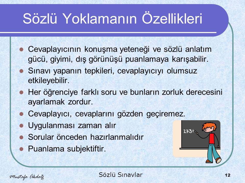 Mustafa Akda ğ Sözlü Sınavlar 12 Sözlü Yoklamanın Özellikleri Cevaplayıcının konuşma yeteneği ve sözlü anlatım gücü, giyimi, dış görünüşü puanlamaya karışabilir.