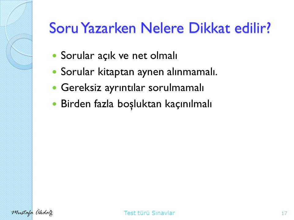Mustafa Akda ğ Test türü Sınavlar Soru Yazarken Nelere Dikkat edilir.