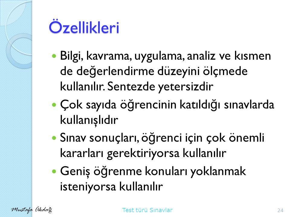 Mustafa Akda ğ Test türü Sınavlar Özellikleri Bilgi, kavrama, uygulama, analiz ve kısmen de de ğ erlendirme düzeyini ölçmede kullanılır.