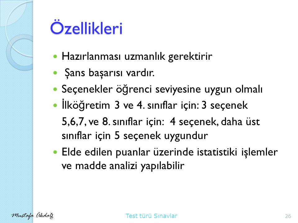 Mustafa Akda ğ Test türü Sınavlar Özellikleri Hazırlanması uzmanlık gerektirir Şans başarısı vardır.