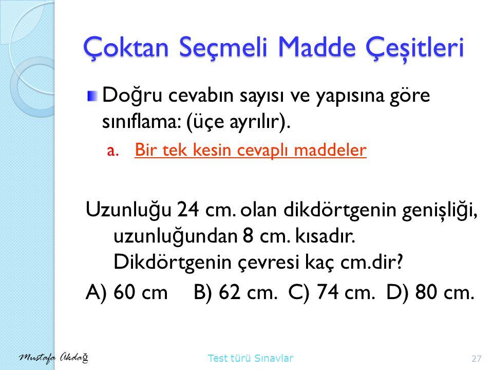 Mustafa Akda ğ Test türü Sınavlar Çoktan Seçmeli Madde Çeşitleri Do ğ ru cevabın sayısı ve yapısına göre sınıflama: (üçe ayrılır).