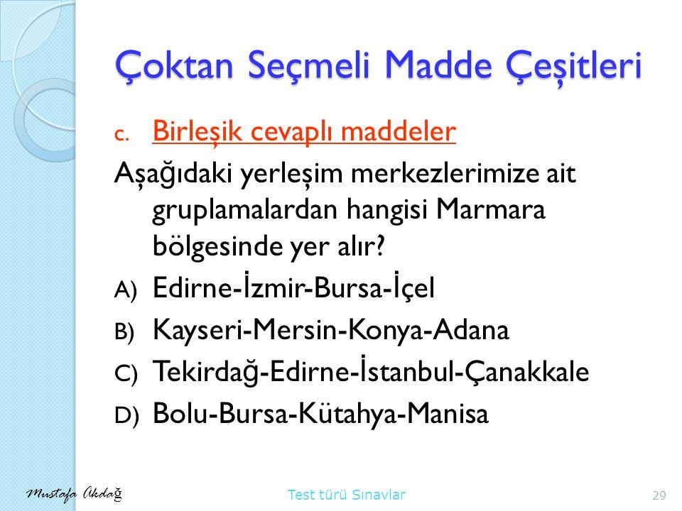 Mustafa Akda ğ Test türü Sınavlar Çoktan Seçmeli Madde Çeşitleri c.