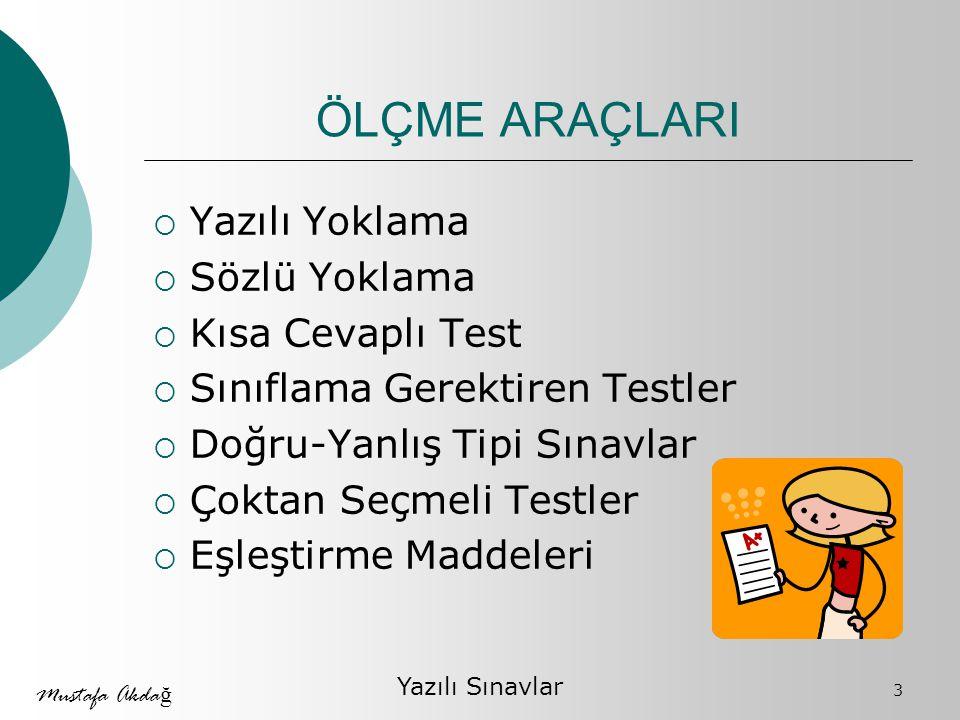 Mustafa Akda ğ Test türü Sınavlar Boşluk doldurmalı sorular Do ğ ru/yanlış tipi sorular Eşleştirmeli sorular Çoktan seçmeli sorular 14