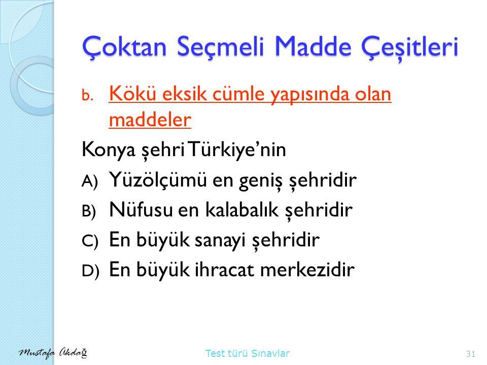 Mustafa Akda ğ Test türü Sınavlar Çoktan Seçmeli Madde Çeşitleri b.