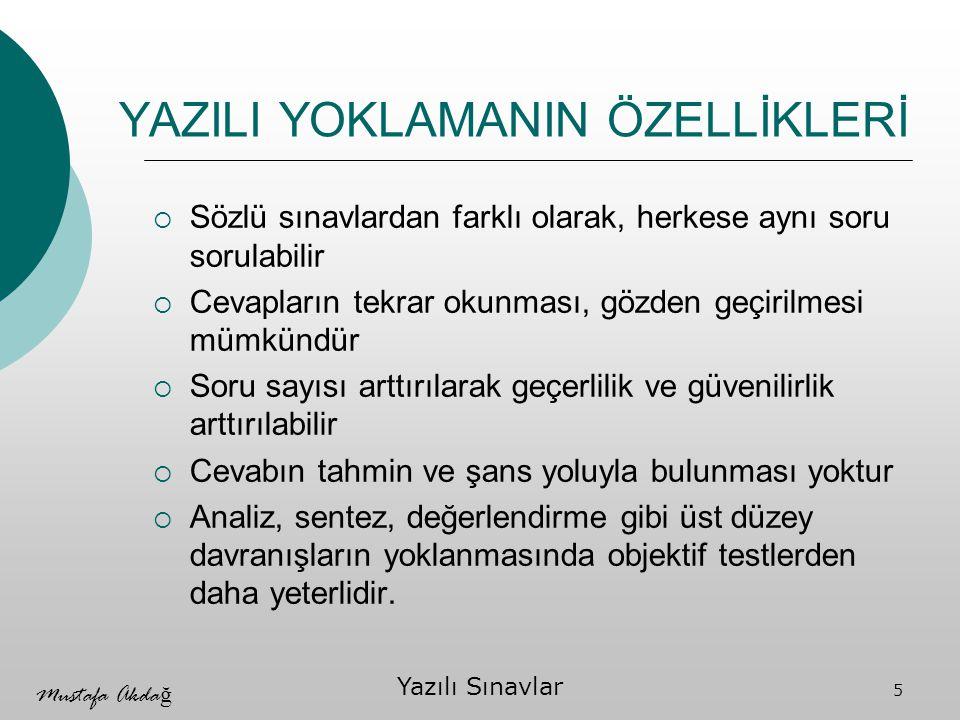 Mustafa Akda ğ Yazılı Sınavlar 6 YAZILI YOKLAMA Soru çeşitleri  Sınırlandırılmış cevaplı sorular: Puanlamadaki subjektifliği bir ölçüde azaltır.