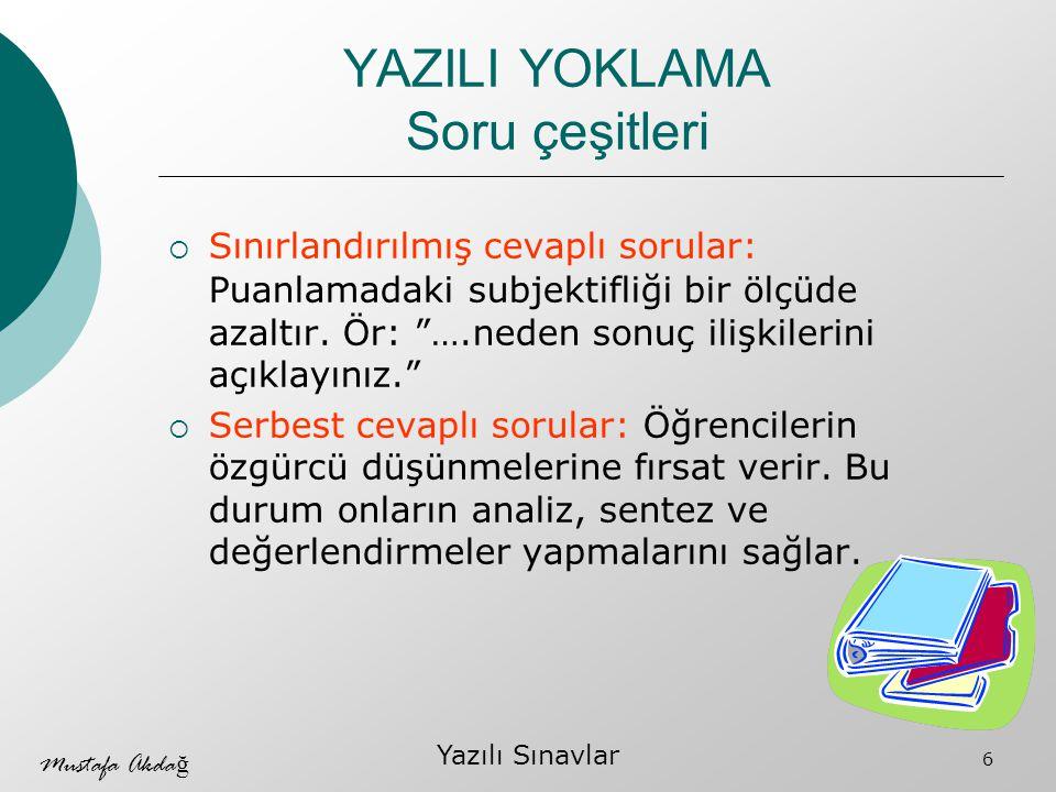 Mustafa Akda ğ Yazılı Sınavlar 7  Sınıf içi (Klasik) yazılılar: Sınırlı sayıda (3-5) soru sorulur.