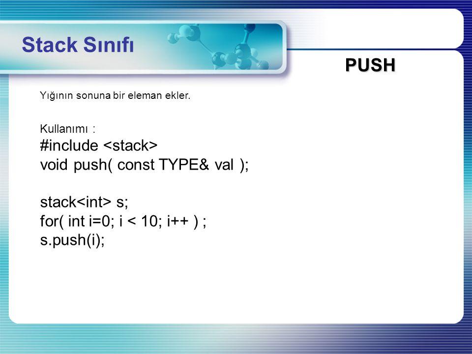 SİZE Stack Sınıfı Yığının boyutunu belirler Kullanımı : #include size_type size() const;