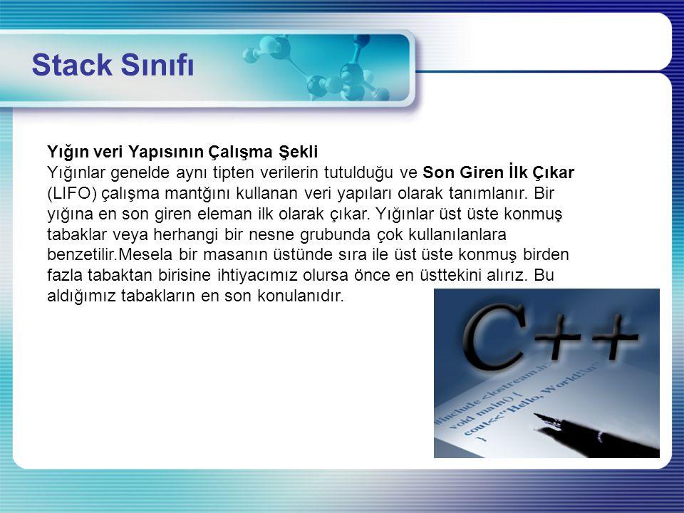 Stack Sınıfı Yığın veri Yapısının Çalışma Şekli Yığınlar genelde aynı tipten verilerin tutulduğu ve Son Giren İlk Çıkar (LIFO) çalışma mantğını kullan