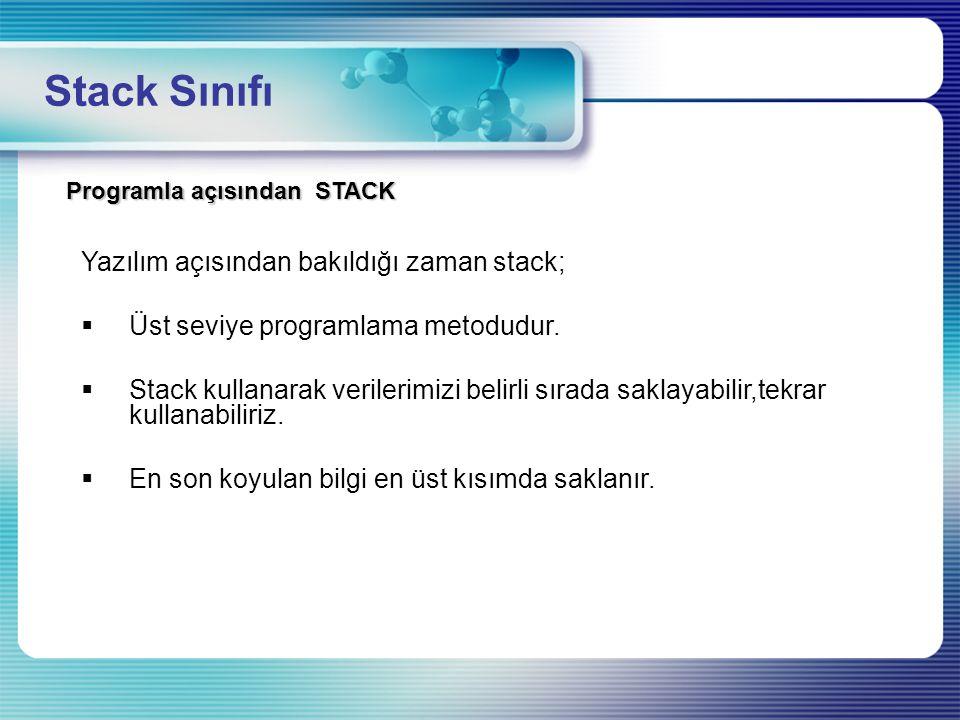 Stack Sınıfı Programla açısından STACK Yazılım açısından bakıldığı zaman stack;  Üst seviye programlama metodudur.  Stack kullanarak verilerimizi be