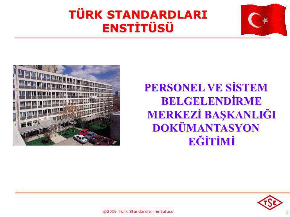 1 ©2009 Türk Standardları Enstitüsü TÜRK STANDARDLARI ENSTİTÜSÜ PERSONEL VE SİSTEM BELGELENDİRME MERKEZİ BAŞKANLIĞI DOKÜMANTASYON EĞİTİMİ