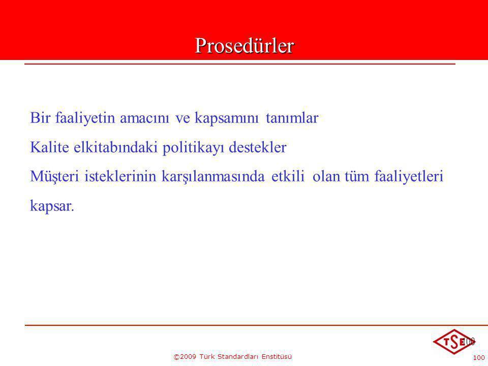 100 ©2009 Türk Standardları Enstitüsü 100Prosedürler Bir faaliyetin amacını ve kapsamını tanımlar Kalite elkitabındaki politikayı destekler Müşteri is