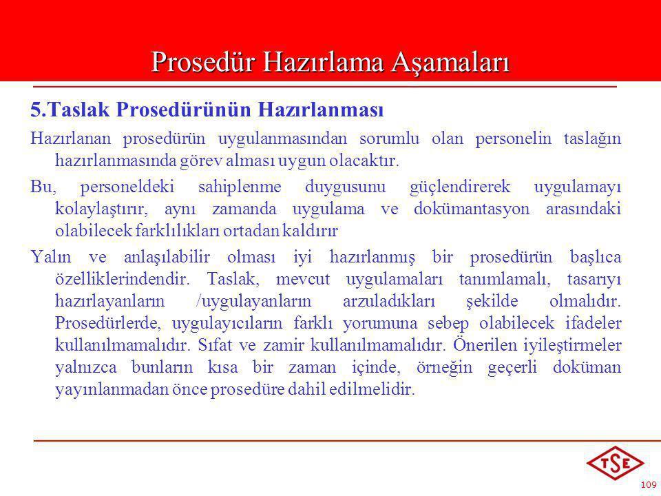 109 5.Taslak Prosedürünün Hazırlanması Hazırlanan prosedürün uygulanmasından sorumlu olan personelin taslağın hazırlanmasında görev alması uygun olaca