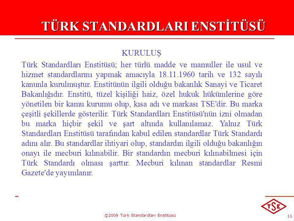 11 ©2009 Türk Standardları Enstitüsü TÜRK STANDARDLARI ENSTİTÜSÜ KURULUŞ Türk Standardları Enstitüsü; her türlü madde ve mamuller ile usul ve hizmet s