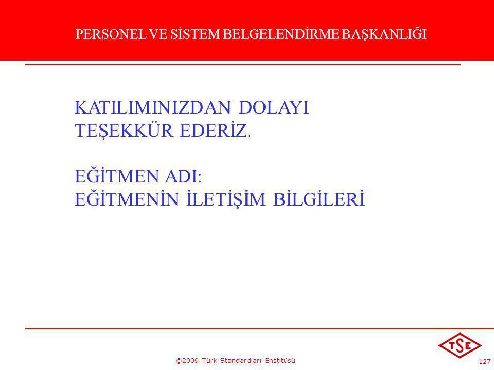 127 ©2009 Türk Standardları Enstitüsü KATILIMINIZDAN DOLAYI TEŞEKKÜR EDERİZ. EĞİTMEN ADI: EĞİTMENİN İLETİŞİM BİLGİLERİ KATILDIĞINIZ İÇİN TEŞEKKÜRLER P