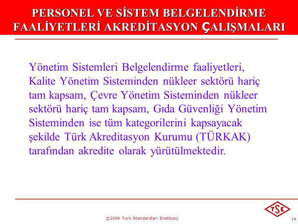 14 ©2009 Türk Standardları Enstitüsü PERSONEL VE SİSTEM BELGELENDİRME FAALİYETLERİ AKREDİTASYON Ç ALIŞMALARI Yönetim Sistemleri Belgelendirme faaliyet