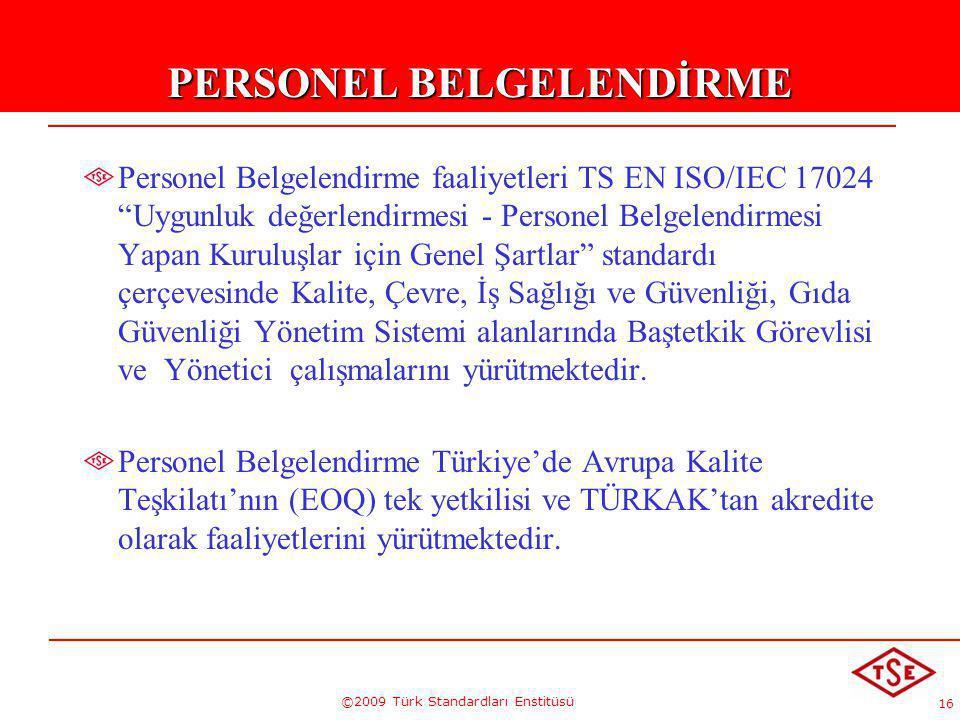 """16 ©2009 Türk Standardları Enstitüsü PERSONEL BELGELENDİRME Personel Belgelendirme faaliyetleri TS EN ISO/IEC 17024 """"Uygunluk değerlendirmesi - Person"""