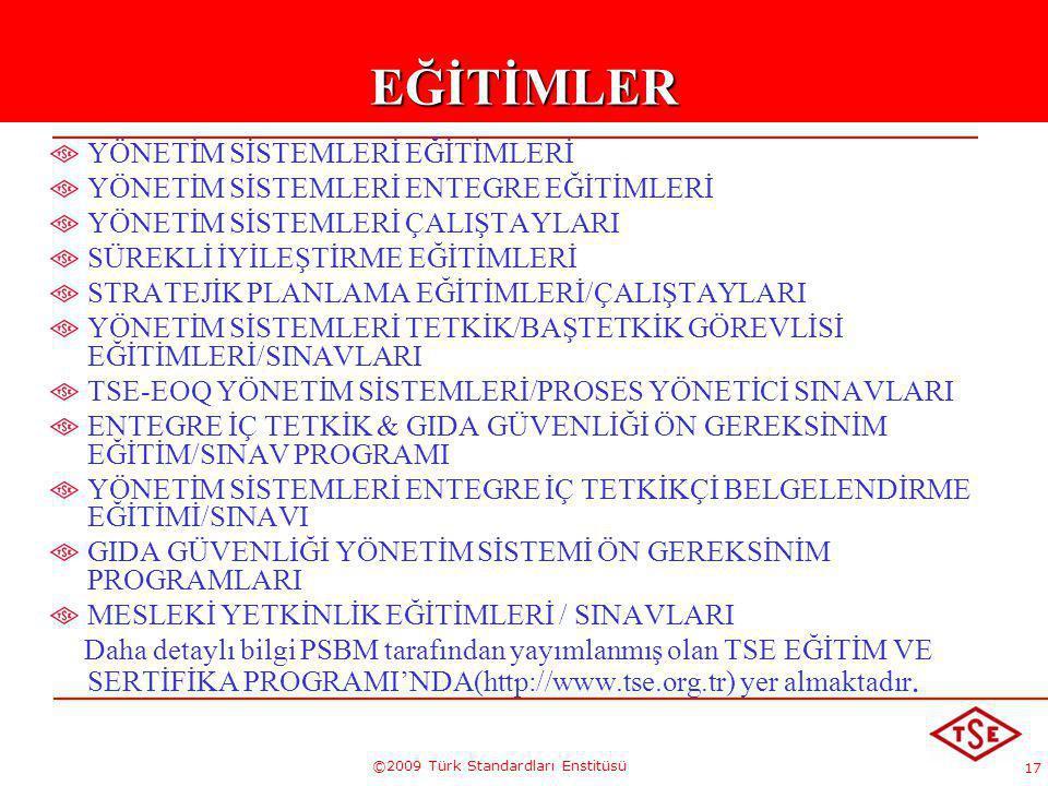 17 ©2009 Türk Standardları EnstitüsüEĞİTİMLER YÖNETİM SİSTEMLERİ EĞİTİMLERİ YÖNETİM SİSTEMLERİ ENTEGRE EĞİTİMLERİ YÖNETİM SİSTEMLERİ ÇALIŞTAYLARI SÜRE