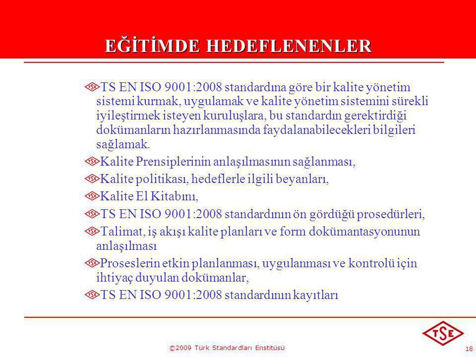 18 ©2009 Türk Standardları Enstitüsü EĞİTİMDE HEDEFLENENLER TS EN ISO 9001:2008 standardına göre bir kalite yönetim sistemi kurmak, uygulamak ve kalit