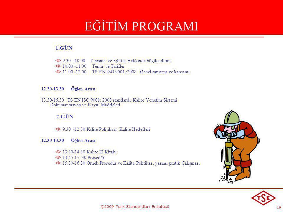 19 ©2009 Türk Standardları Enstitüsü EĞİTİM PROGRAMI 1.GÜN 9.30 -10.00 Tanışma ve Eğitim Hakkında bilgilendirme 10.00 -11.00 Terim ve Tarifler 11.00 -