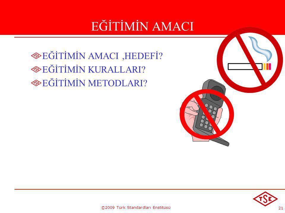 21 ©2009 Türk Standardları Enstitüsü EĞİTİMİN AMACI EĞİTİMİN AMACI,HEDEFİ? EĞİTİMİN KURALLARI? EĞİTİMİN METODLARI?