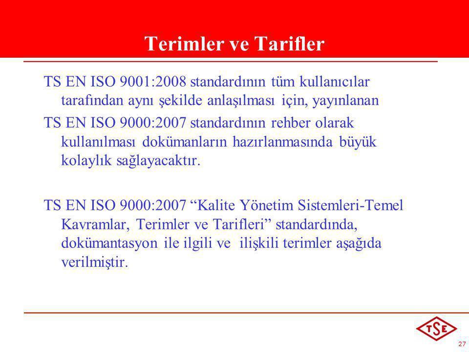 27 Terimler ve Tarifler TS EN ISO 9001:2008 standardının tüm kullanıcılar tarafından aynı şekilde anlaşılması için, yayınlanan TS EN ISO 9000:2007 sta