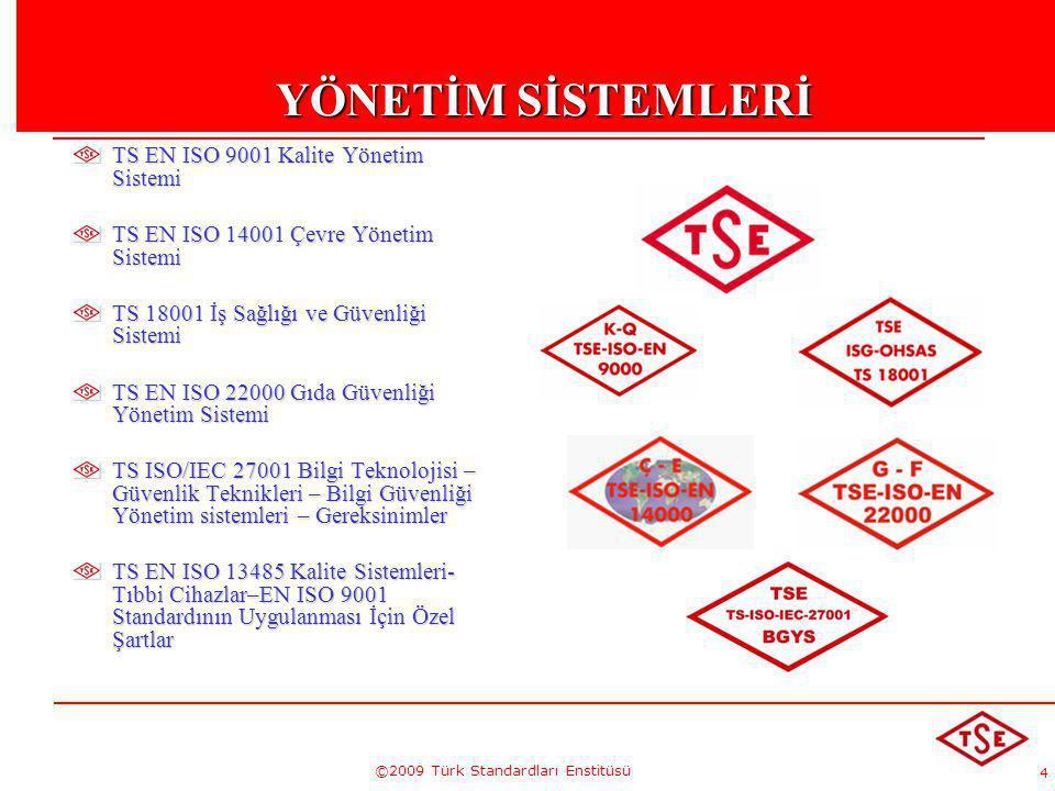 4 ©2009 Türk Standardları Enstitüsü YÖNETİM SİSTEMLERİ TS EN ISO 9001 Kalite Yönetim Sistemi TS EN ISO 14001 Çevre Yönetim Sistemi TS 18001 İş Sağlığı