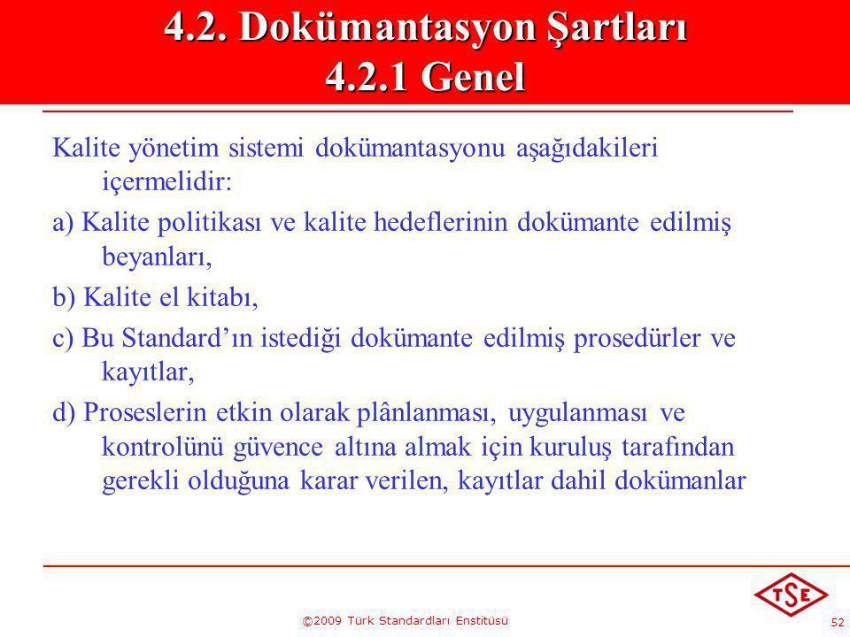 52 ©2009 Türk Standardları Enstitüsü Kalite yönetim sistemi dokümantasyonu aşağıdakileri içermelidir: a) Kalite politikası ve kalite hedeflerinin dokü