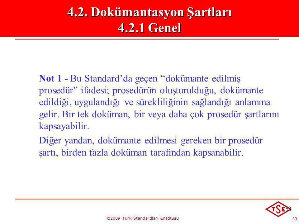 """53 ©2009 Türk Standardları Enstitüsü 53 Not 1 - Bu Standard'da geçen """"dokümante edilmiş prosedür"""" ifadesi; prosedürün oluşturulduğu, dokümante edildiğ"""