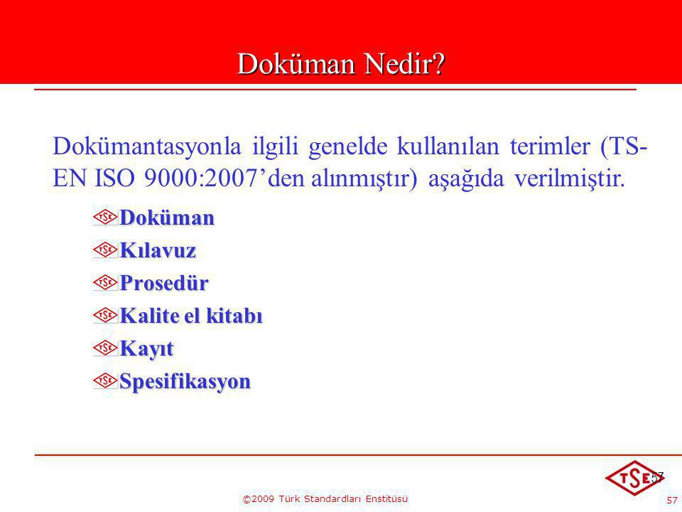 57 ©2009 Türk Standardları Enstitüsü 57 Doküman Nedir? Dokümantasyonla ilgili genelde kullanılan terimler (TS- EN ISO 9000:2007'den alınmıştır) aşağıd