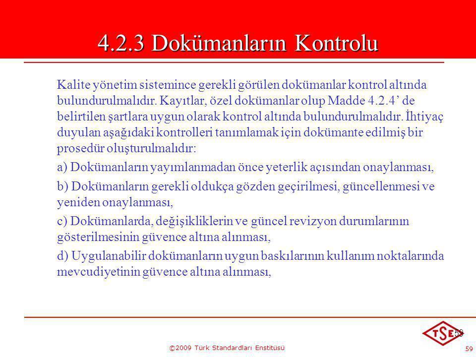 59 ©2009 Türk Standardları Enstitüsü 59 4.2.3 Dokümanların Kontrolu Kalite yönetim sistemince gerekli görülen dokümanlar kontrol altında bulundurulmal